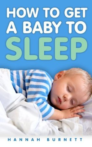How to get a baby to sleep  by  Hannah Burnett