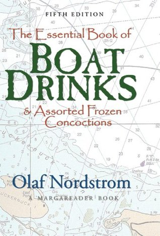 The Essential Book of Boat Drinks & Assorted Frozen Concoctions Olaf Nordstrom