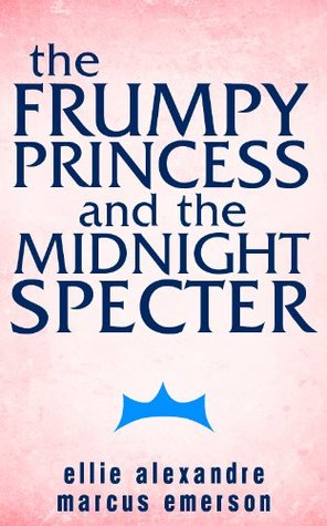 The Frumpy Princess and the Midnight Specter  by  Ellie Alexandre