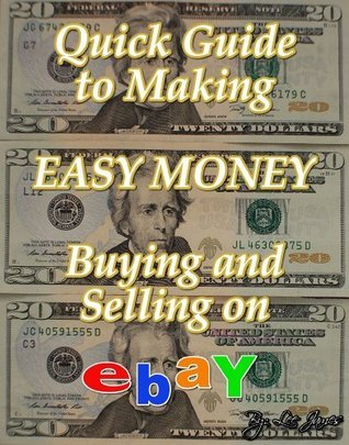 Quick Guide to Making Easy Money Buying and Selling on EBay Lee James