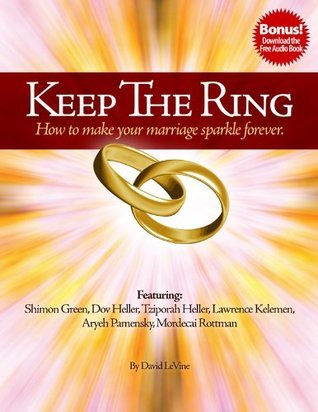 Keep The Ring - How to make your Marriage Sparkle Forever  by  Tziporah Heller