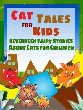 Cat Tales for Kids: Seventeen Fairy Stories About Cats for Children Peter I. Kattan