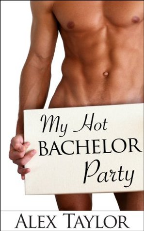My Hot Bachelor Party Alex Taylor