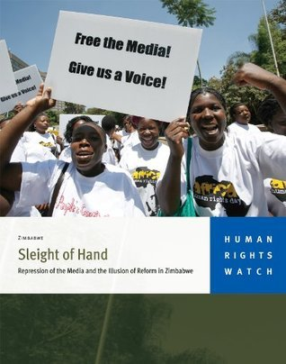 Sleight of Hand: Repression of the Media and the Illusion of Reform in Zimbabwe  by  Human Rights Watch