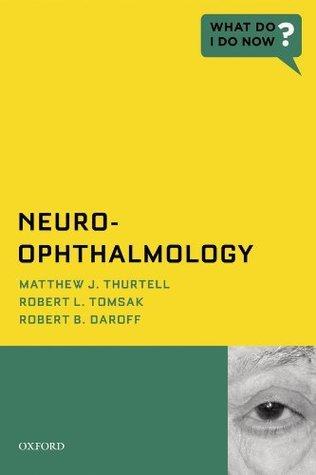 Neuro-Ophthalmology (What Do I Do Now) Matthew J. Thurtell