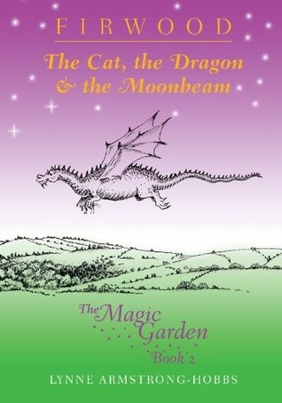 The Cat, The Dragon & The Moonbeam Lynne Armstrong-Hobbs