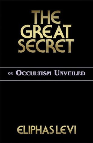 The Great Secret or Occultism Unveiled Éliphas Lévi
