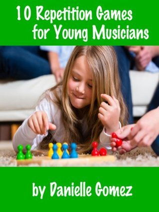 10 Repetition Games for Young Musicians Danielle Gomez