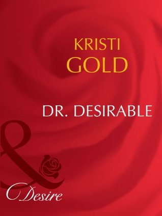 Dr. Desirable (Mills & Boon Desire) (Marrying an M.D. - Book 2)  by  Kristi Gold