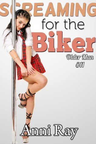 Screaming for the Biker (Young girl, older man, taboo) (The Older Man Series)  by  Anni Ray