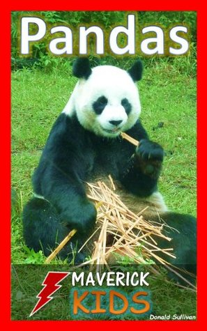 Pandas: 40 Animal Facts for Kids about Giant Panda Bears with Amazing Pictures  by  Donald Sullivan