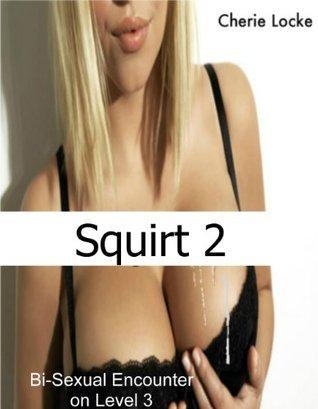 Squirt 2  by  Cherie Locke