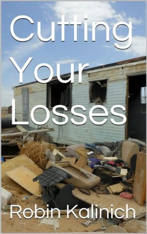 Cutting Your Losses Robin Kalinich