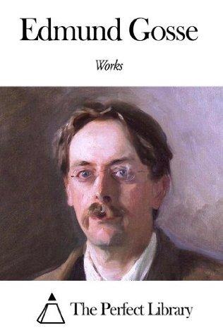 Works of Edmund Gosse Edmund Gosse