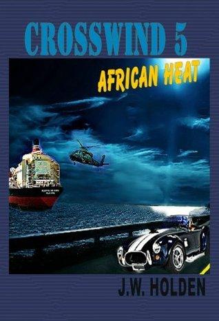 Crosswind 5: African Heat (Book 1)  by  J.W. Holden