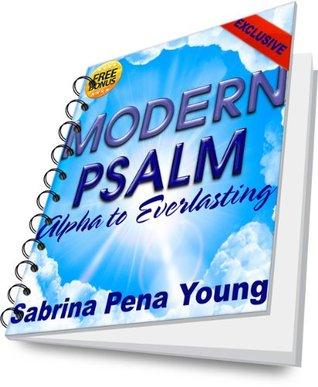 Modern Psalm: Alpha to Everlasting Sabrina Peña Young