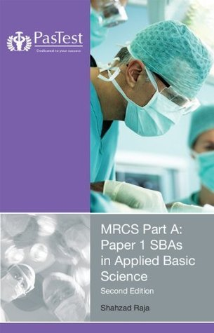 MRCS Part A: Paper 1 SBAs in Applied Basic Science, Second Edition  by  Shahzad Raja