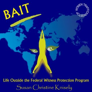 BAIT! Life Outside the Federal Witness Protection Program (911 Reloaded Series)  by  Susan Christine Knisely
