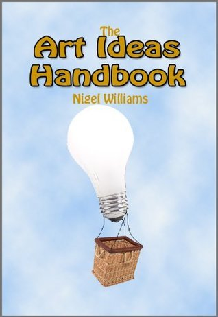 Art Ideas Handbook - How to Generate Millions of Ideas for Art and Design Nigel Williams