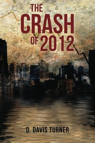 The Crash of 2012 D. Davis Turner