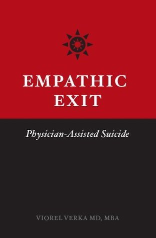 Empathic Exit: Physician Assisted Suicide Viorel Verka
