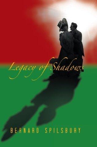 Legacy of Shadows  by  Bernard Spilsbury