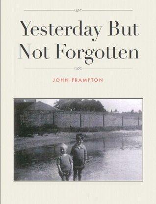 Yesterday But Not Forgotten  by  John Frampton