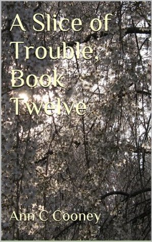 A Slice of Trouble,  Book Twelve (The White Witch Series) Ann C. Cooney