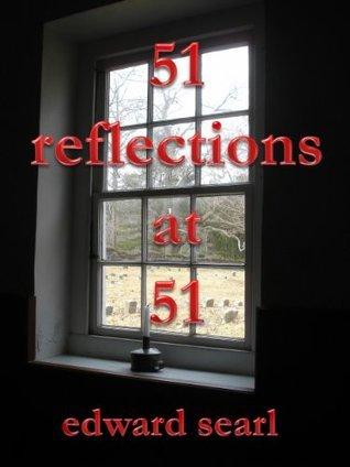 51 Reflections at 51 Edward Searl