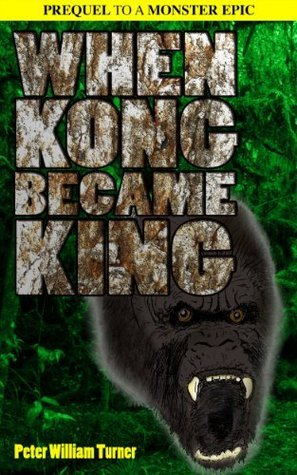 When Kong Became King.  by  Peter W. Turner