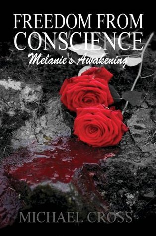 Freedom From Conscience - Melanies Awakening (Freedom From Conscience series)  by  Michael Cross