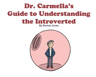 Dr. Carmellas Guide to Understanding the Introverted  by  Roman Jones