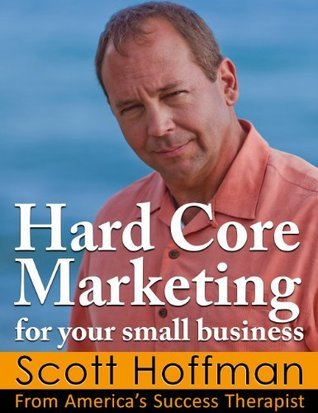 Hard Core Marketing For Your Small Business  by  Scott Hoffman