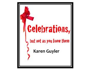 Celebrations, but not as you know them  by  Karen Guyler
