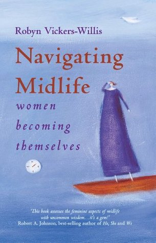 Navigating Midlife: Women Becoming Themselves  by  Robyn Vickers-Willis