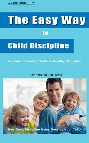 The Easy Way to Child Discipline  by  Khristine Applegate