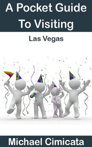 A Pocket Guide To Visiting Las Vegas Michael Cimicata