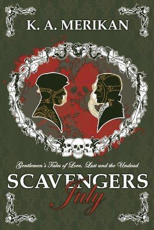 Scavengers: July (Scavengers #1) (Zombie Gentlemen) K.A. Merikan