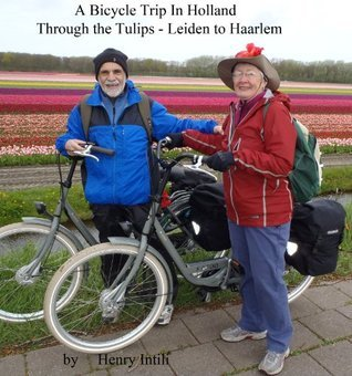 A Bicycle Trip in Holland Through the Tulip Fields, Leiden to haarlem  by  Henry Intili