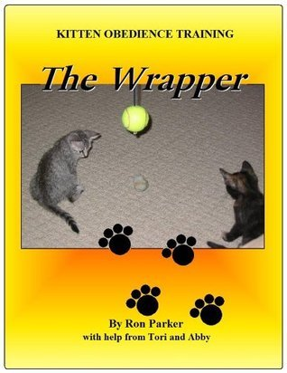 Kitten Obedience Training - The Wrapper Ron Parker