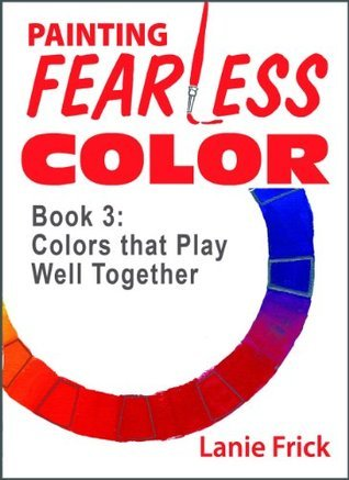 Book 3: Colors that Play Well Together  by  Lanie Frick