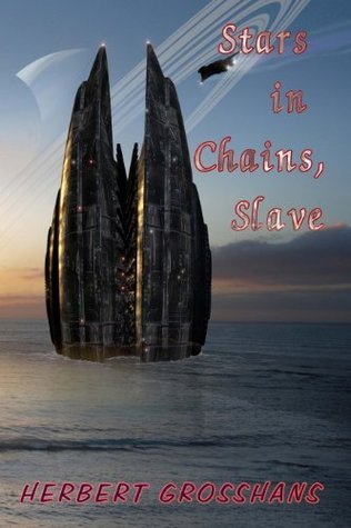 Stars in Chains, Book 1: Slave  by  Herbert Grosshans