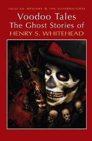 Voodoo Tales: The Ghost Stories of Henry S Whitehead  by  Henry S. Whitehead