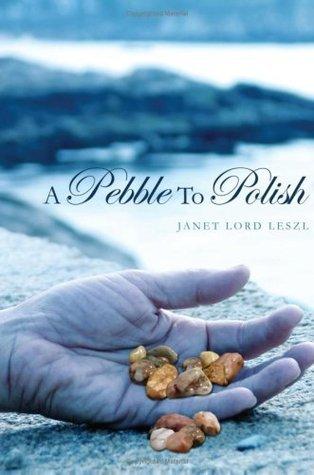 A Pebble To Polish Janet Lord Leszl