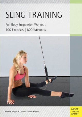 Sling Training: Full Body Suspension Workout  by  Anders Berget