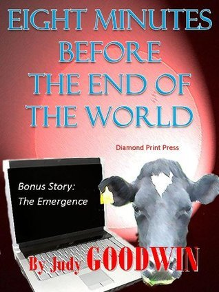 Eight Minutes Until the End of the World: Short Story Judy Goodwin