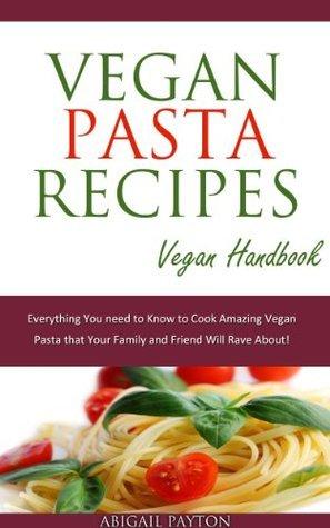 Vegan Pasta Recipes. Vegan Handbook.  by  Abigail Payton