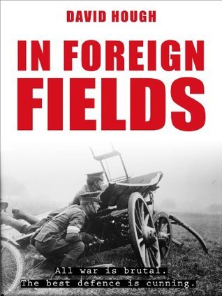 In Foreign Fields (Secret Soldiers of World War 1 - Book 1)  by  David Hough