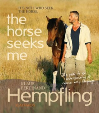 The Horse Seeks Me: Its not I who seek the horse  by  Klaus Ferdinand Hempfling