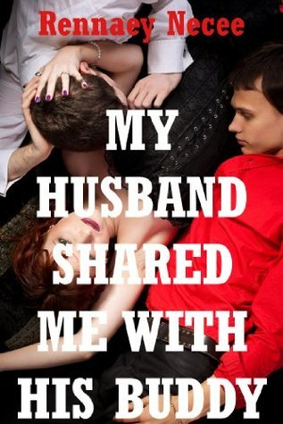 My Husband Shared Me With His Buddy! A Double Penetration Short  by  Rennaey Necee